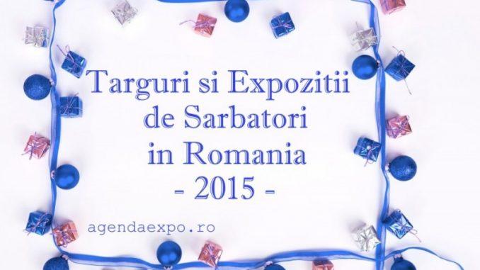 TARGURI SI EXPOZITII DE SARBATORI IN ROMANIA - 2015